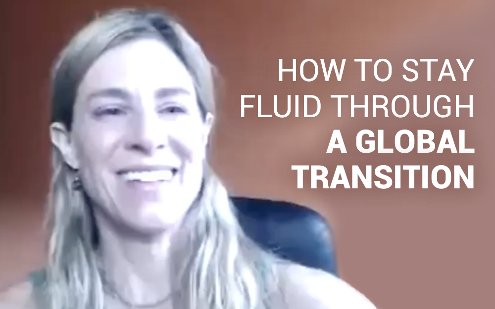 How to Stay Fluid Through a Global Transition